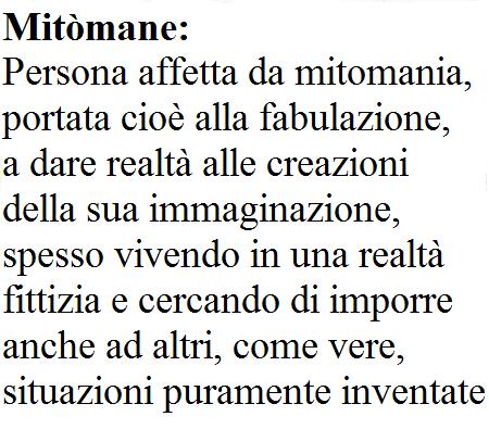 Mitomane: Costruisce con particolari le bugie per farle credere vere