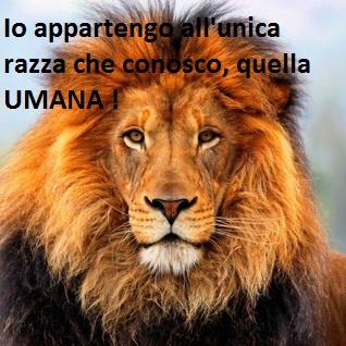 Io appartengo all'unica razza che conosco, quella UMANA !